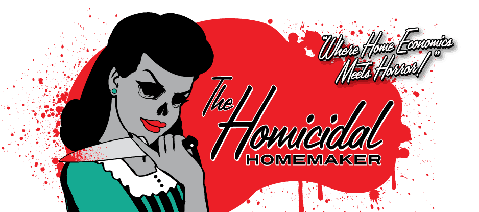 The Homicidal Homemaker - Horror Cooking Show, Horror Recipes, Tutorials & More!